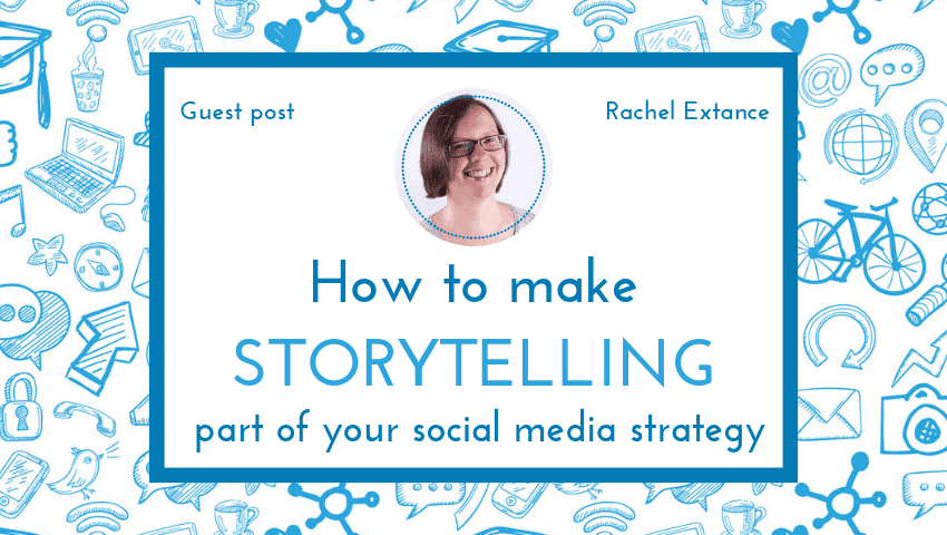 How to make storytelling part of your social media strategy