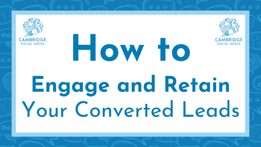 How to engage and retain your converted leads